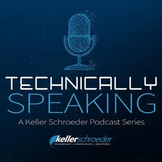 Technically Speaking | A Keller Schroeder Podcast Series