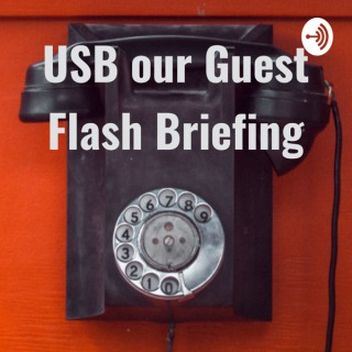 USB our Guest Flash Briefing