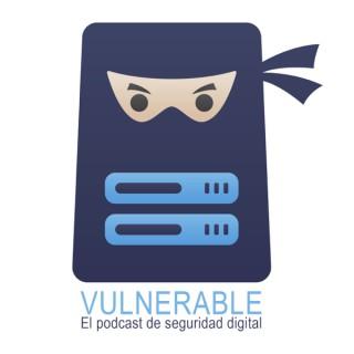 Vulnerable, el podcast de seguridad digital