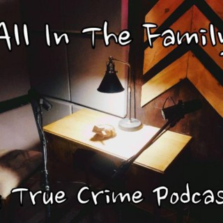All in The Family a true crime podcast
