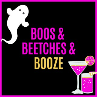 Boos & Beetches & Booze