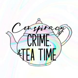 Conspiracy, Crime, and Tea Time