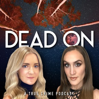 Dead On: A True Crime Podcast