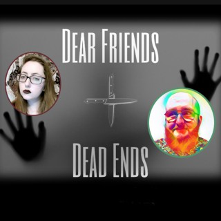 Dear Friends and Dead Ends Podcast