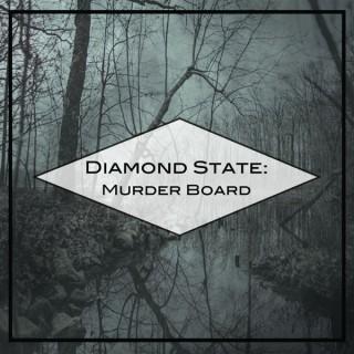 Diamond State: Murder Board