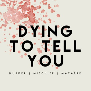 Dying To Tell You