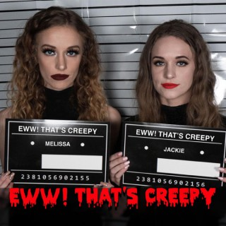 Eww! That's Creepy