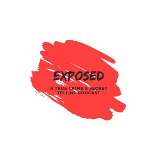 Exposed: A True Crime & Secret Telling Podcast