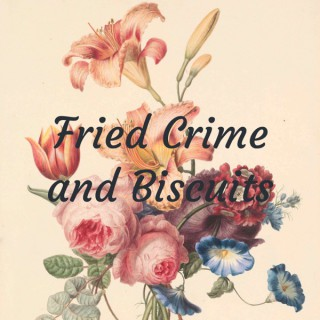 Fried Crime and Biscuits