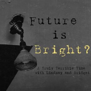 Future is Bright?