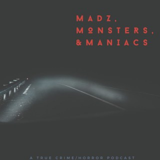 Madz, Monsters, and Maniacs