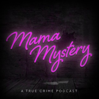 Mama Mystery - A True Crime Podcast