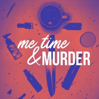 Me Time & MURDER