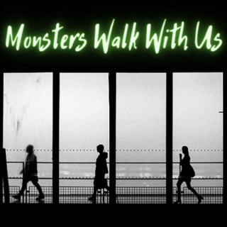 Monsters Walk With Us