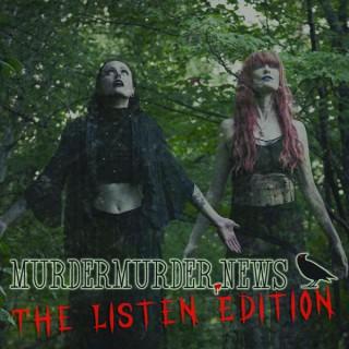 Murder Murder News - The Listen Edition