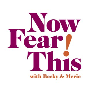 Now Fear This! with Becky & Merie