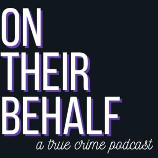 On Their Behalf: A True Crime Podcast