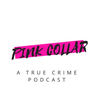 Pink Collar: A True Crime Podcast