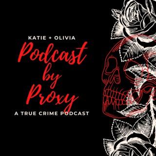Podcast by Proxy: True Crime