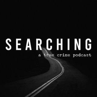 Searching: A True Crime Podcast