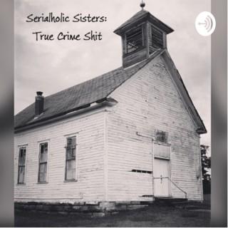 Serialholic Sisters: True Crime Shit