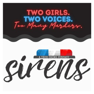 Sirens   A True Crime Podcast