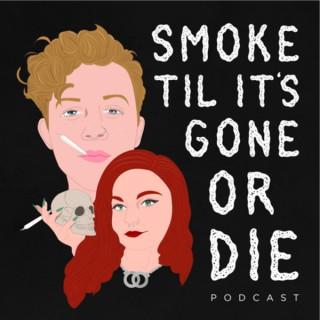 Smoke Til It's Gone Or Die