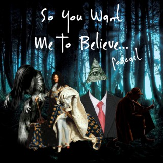 So You Want Me To Believe...