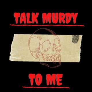 Talk Murdy to Me