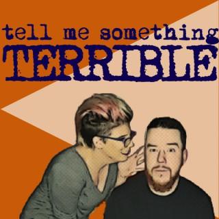 Tell Me Something Terrible