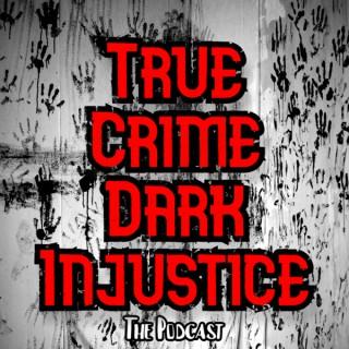 True Crime Dark Injustice
