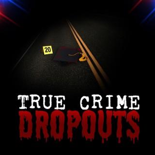 True Crime Dropouts