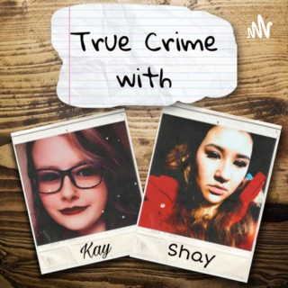 True Crime with Kay and Shay