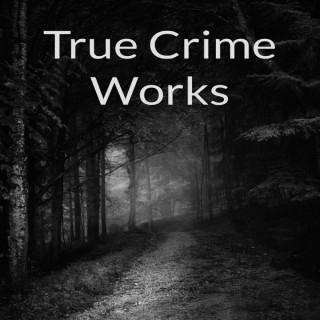 True Crime Works
