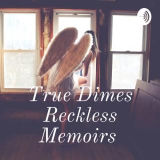 True Dimes Reckless Memoirs