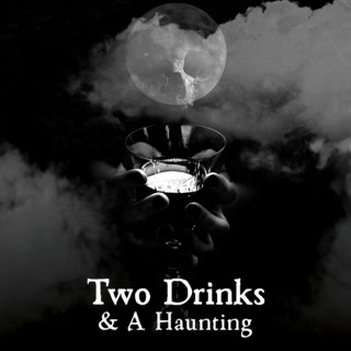 Two Drinks & A Haunting