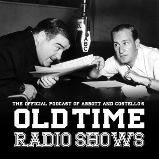 Abbott and Costello:  The Official Podcast of Abbott and Costello's Old Time Radio Shows