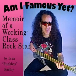 Am I Famous Yet? Memoir of a Working-Class Rock Star