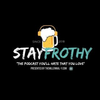 Stay Frothy Podcast