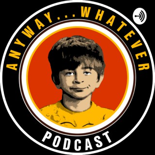 Anyway...Whatever...Podcast