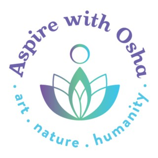 Aspire with Osha: art, nature, humanity