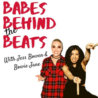 Babes Behind the Beats with Jess Bowen & Bowie Jane