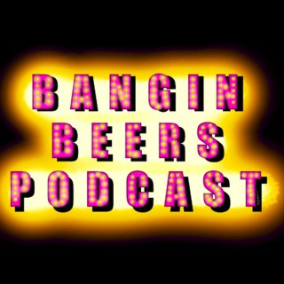Bangin Beers Podcast