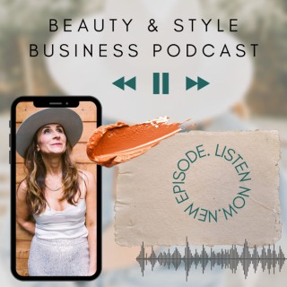 Beauty + Style Business Podcast