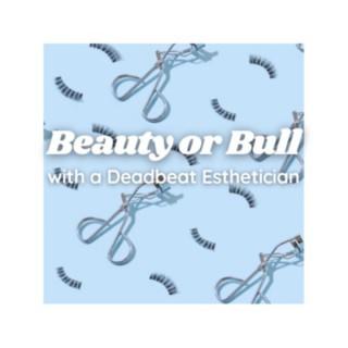 Beauty or Bull with a Deadbeat Esthetician