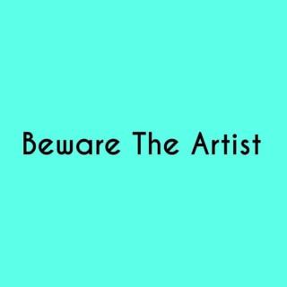 Beware the Artist