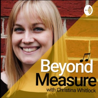 Beyond Measure with Christina Whitlock