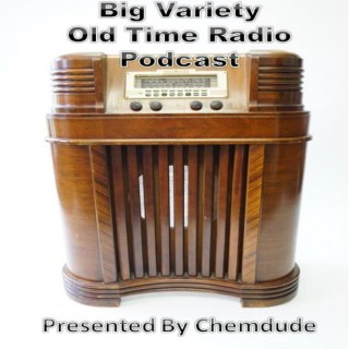 Big Variety Old Time Radio Podcast. (OTR) Presented by Chemdude