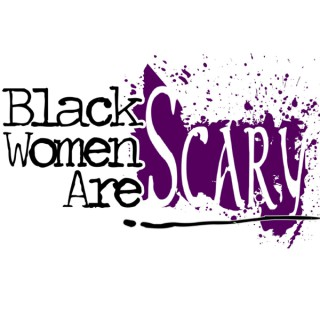 Black Women Are Scary