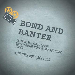 Bond and Banter